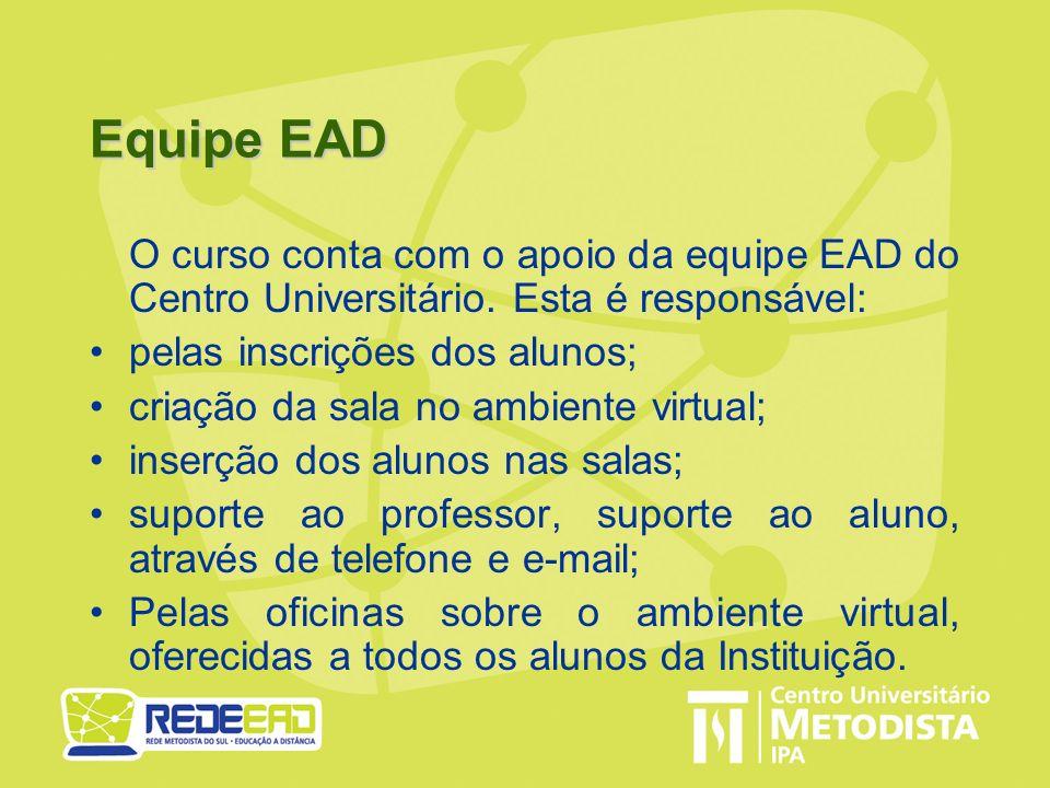 Equipe EAD O curso conta com o apoio da equipe EAD do Centro Universitário. Esta é responsável: pelas inscrições dos alunos;
