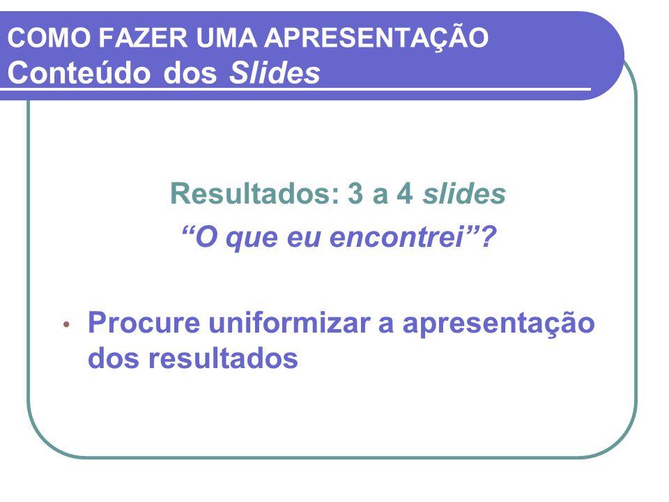 COMO FAZER UMA APRESENTAÇÃO Conteúdo dos Slides