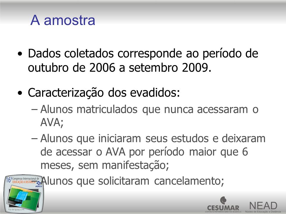 A amostra Dados coletados corresponde ao período de outubro de 2006 a setembro 2009. Caracterização dos evadidos: