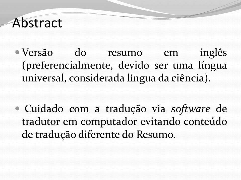 Abstract Versão do resumo em inglês (preferencialmente, devido ser uma língua universal, considerada língua da ciência).