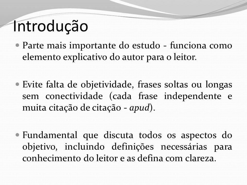 Introdução Parte mais importante do estudo - funciona como elemento explicativo do autor para o leitor.