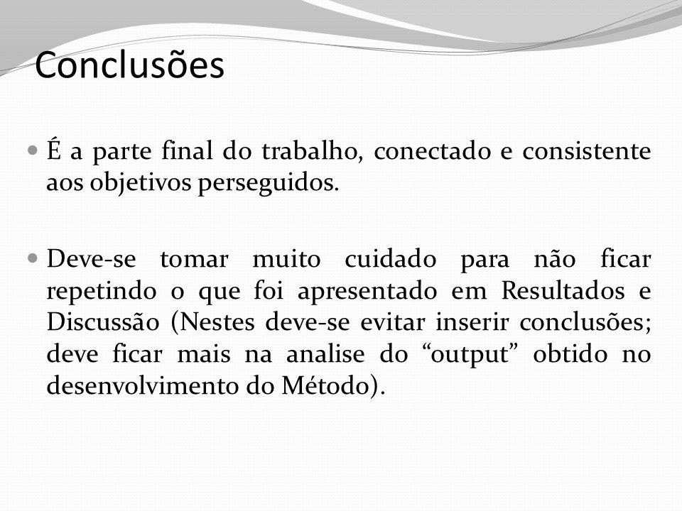 Conclusões É a parte final do trabalho, conectado e consistente aos objetivos perseguidos.