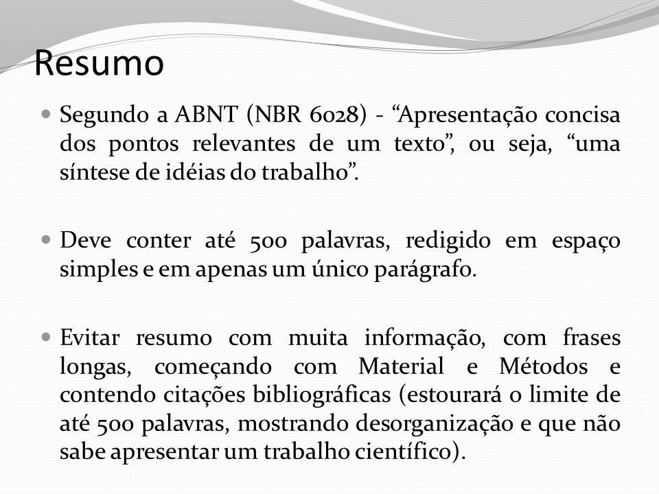 Resumo Segundo a ABNT (NBR 6028) - Apresentação concisa dos pontos relevantes de um texto , ou seja, uma síntese de idéias do trabalho .