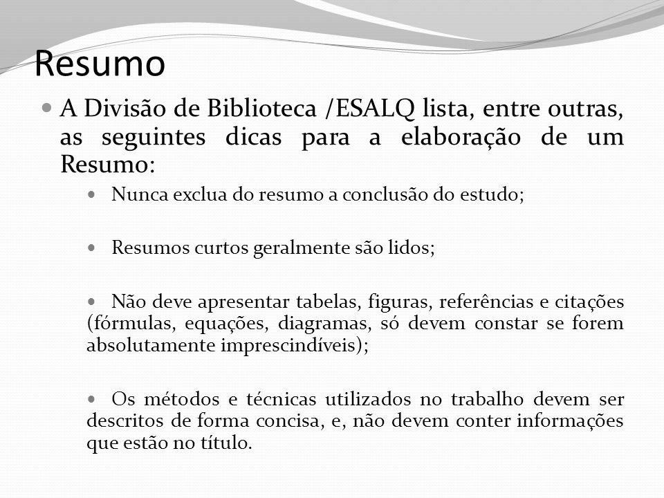 Resumo A Divisão de Biblioteca /ESALQ lista, entre outras, as seguintes dicas para a elaboração de um Resumo: