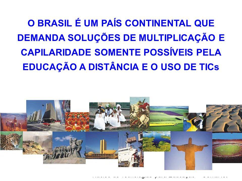 O BRASIL É UM PAÍS CONTINENTAL QUE DEMANDA SOLUÇÕES DE MULTIPLICAÇÃO E CAPILARIDADE SOMENTE POSSÍVEIS PELA EDUCAÇÃO A DISTÂNCIA E O USO DE TICs
