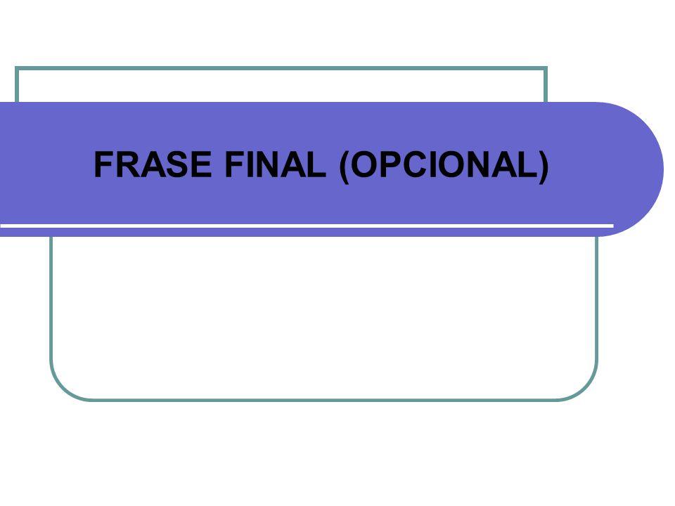 FRASE FINAL (OPCIONAL)