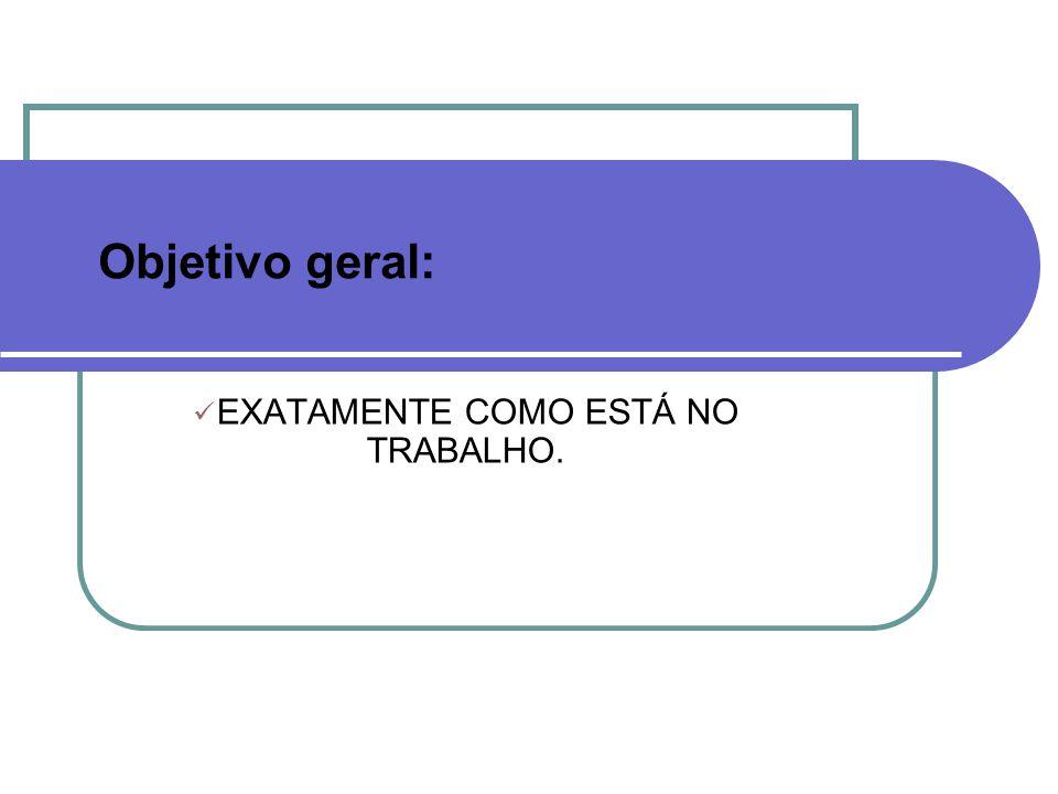 EXATAMENTE COMO ESTÁ NO TRABALHO.