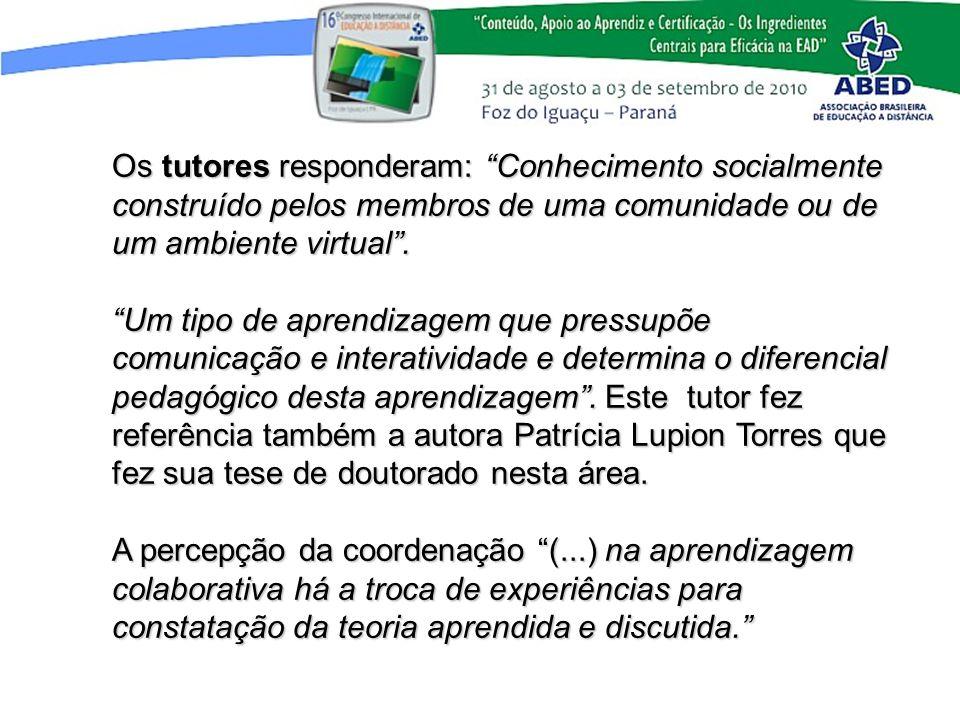 Os tutores responderam: Conhecimento socialmente construído pelos membros de uma comunidade ou de um ambiente virtual .