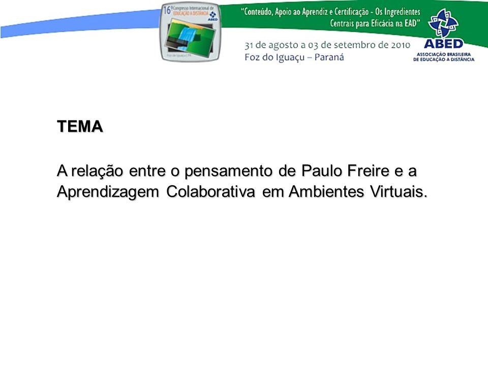 TEMA A relação entre o pensamento de Paulo Freire e a Aprendizagem Colaborativa em Ambientes Virtuais.