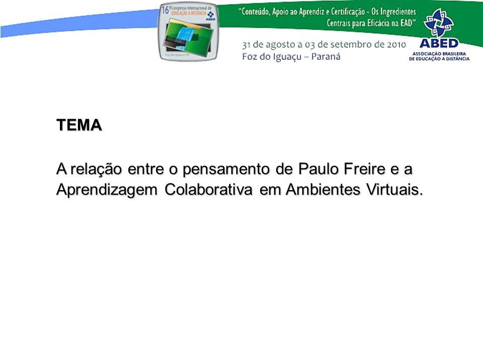 TEMAA relação entre o pensamento de Paulo Freire e a Aprendizagem Colaborativa em Ambientes Virtuais.