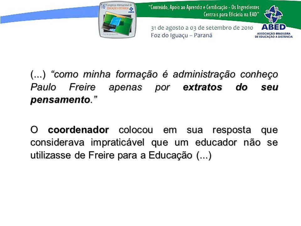 (...) como minha formação é administração conheço Paulo Freire apenas por extratos do seu pensamento.