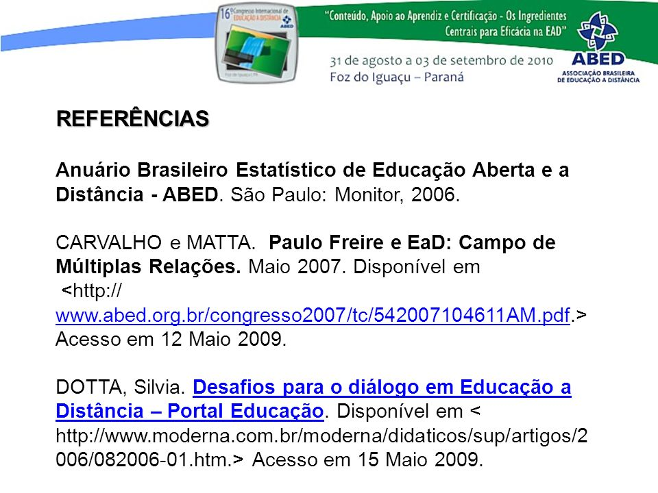 REFERÊNCIAS Anuário Brasileiro Estatístico de Educação Aberta e a Distância - ABED. São Paulo: Monitor, 2006.