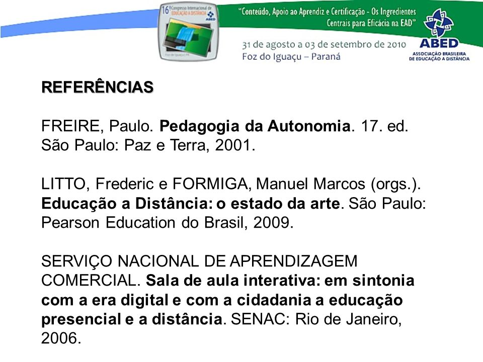 REFERÊNCIAS FREIRE, Paulo. Pedagogia da Autonomia. 17. ed. São Paulo: Paz e Terra, 2001.