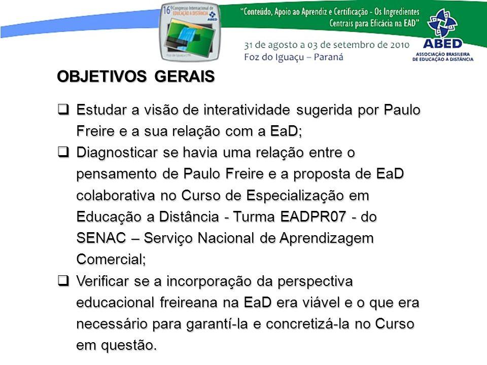 OBJETIVOS GERAIS Estudar a visão de interatividade sugerida por Paulo Freire e a sua relação com a EaD;