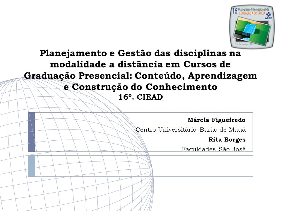 Planejamento e Gestão das disciplinas na modalidade a distância em Cursos de Graduação Presencial: Conteúdo, Aprendizagem e Construção do Conhecimento 16º. CIEAD