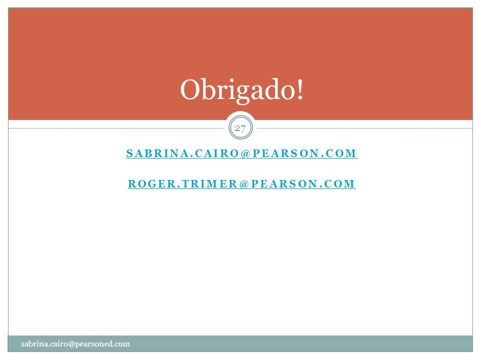 Obrigado! Sabrina.cairo@pearson.com Roger.trimer@pearson.com