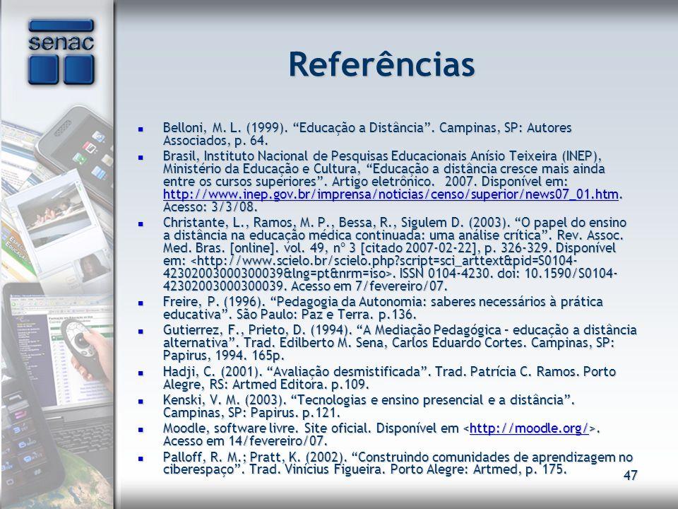 Referências Belloni, M. L. (1999). Educação a Distância . Campinas, SP: Autores Associados, p. 64.