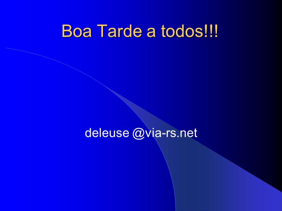 Boa Tarde a todos!!! deleuse @via-rs.net