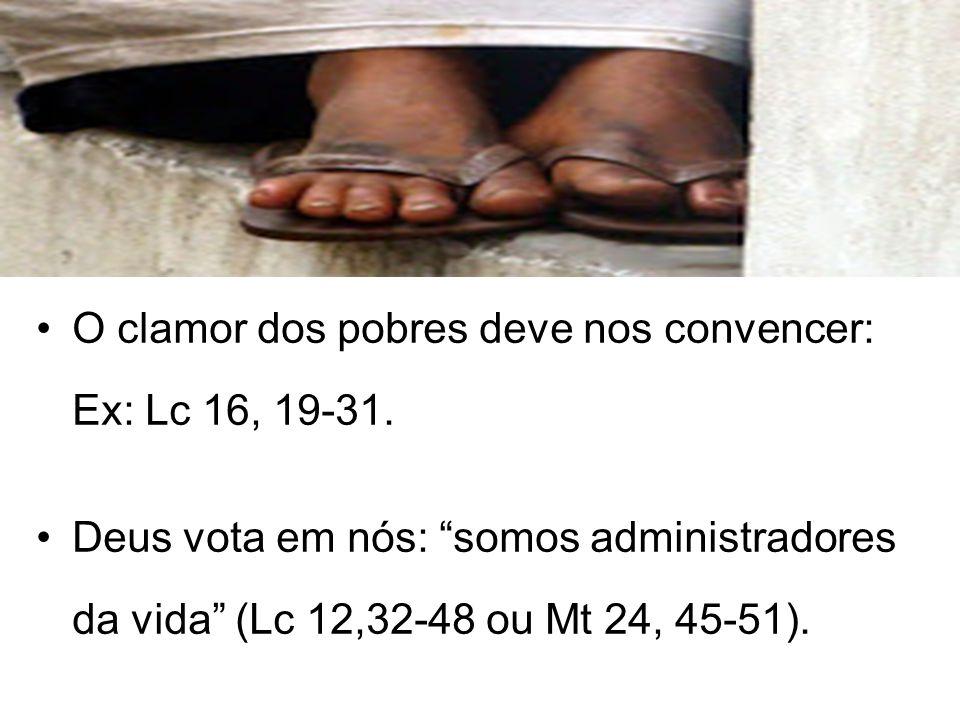 O clamor dos pobres deve nos convencer: Ex: Lc 16, 19-31.