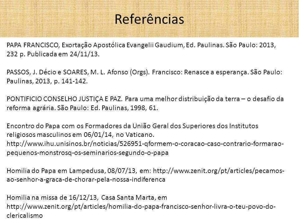 Referências PAPA FRANCISCO, Exortação Apostólica Evangelii Gaudium, Ed. Paulinas. São Paulo: 2013, 232 p. Publicada em 24/11/13.
