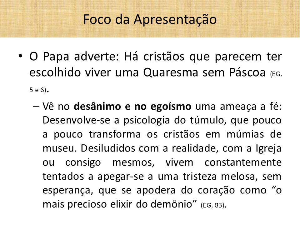 Foco da Apresentação O Papa adverte: Há cristãos que parecem ter escolhido viver uma Quaresma sem Páscoa (EG, 5 e 6).