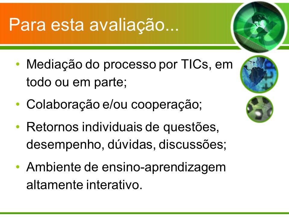 Para esta avaliação... Mediação do processo por TICs, em todo ou em parte; Colaboração e/ou cooperação;