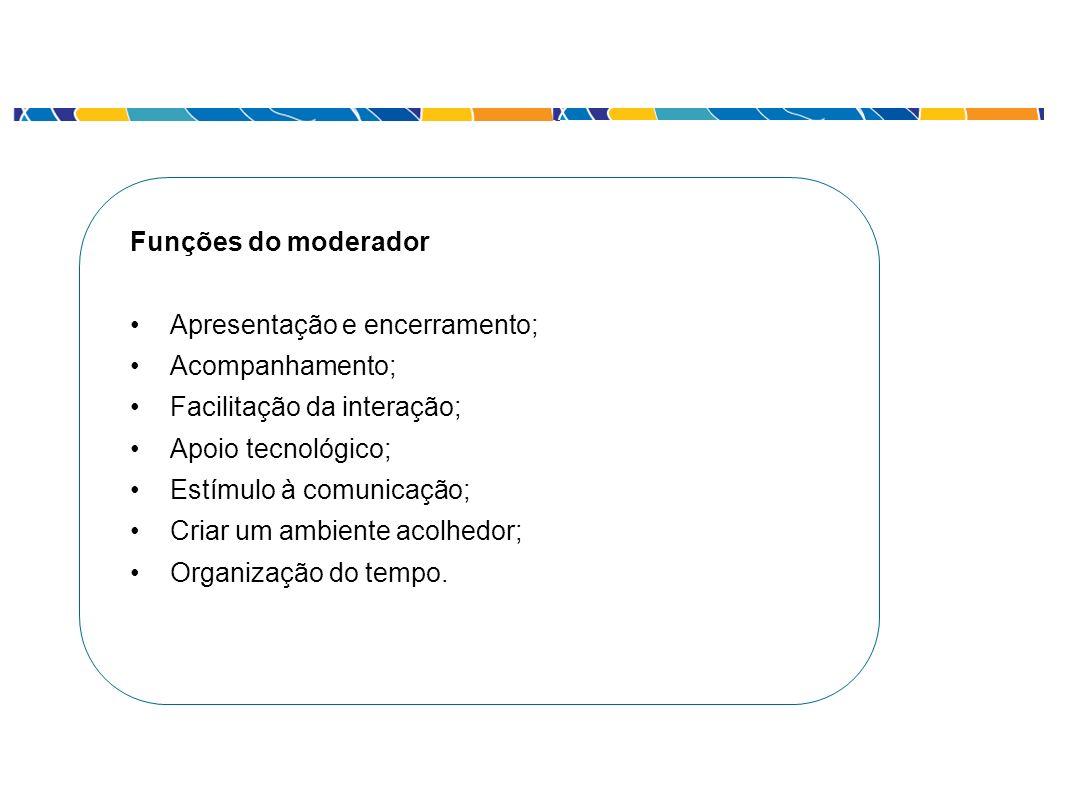 Funções do moderador Apresentação e encerramento; Acompanhamento; Facilitação da interação; Apoio tecnológico;