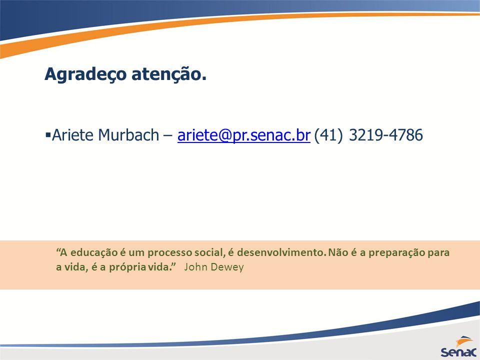 Agradeço atenção. Ariete Murbach – ariete@pr.senac.br (41) 3219-4786