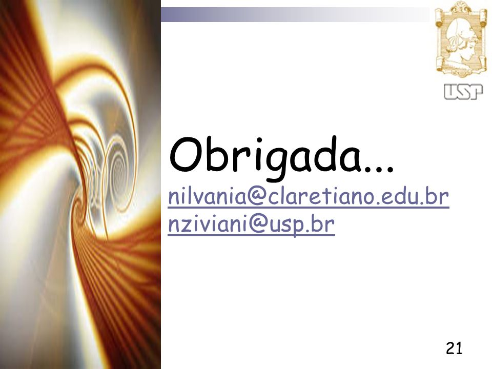 Obrigada... nilvania@claretiano.edu.br nziviani@usp.br