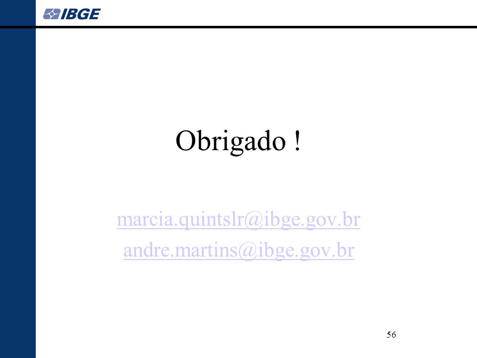 marcia.quintslr@ibge.gov.br andre.martins@ibge.gov.br