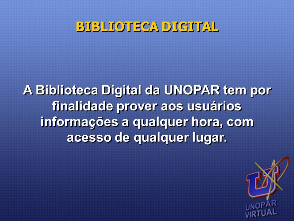 BIBLIOTECA DIGITAL A Biblioteca Digital da UNOPAR tem por finalidade prover aos usuários informações a qualquer hora, com acesso de qualquer lugar.