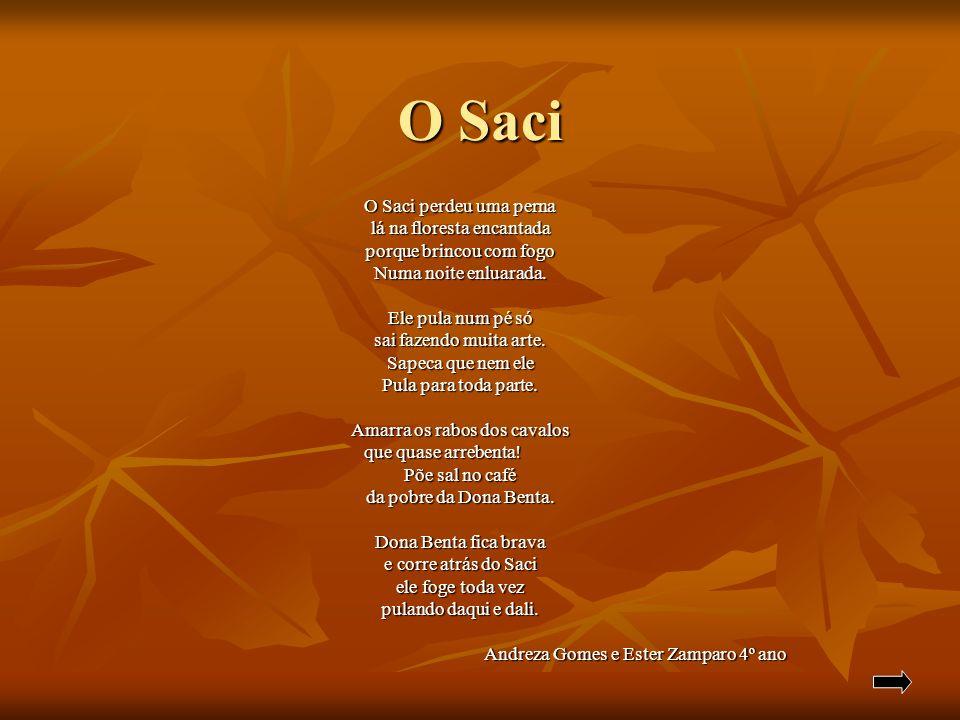 O Saci O Saci perdeu uma perna lá na floresta encantada