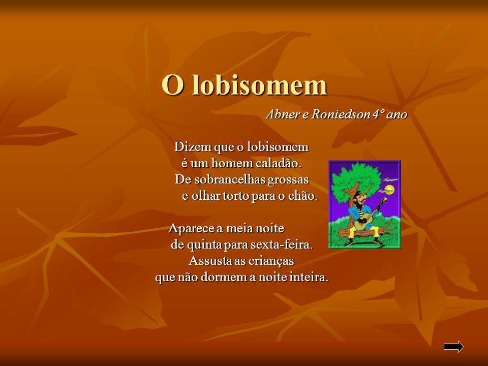 O lobisomem Abner e Roniedson 4º ano Dizem que o lobisomem