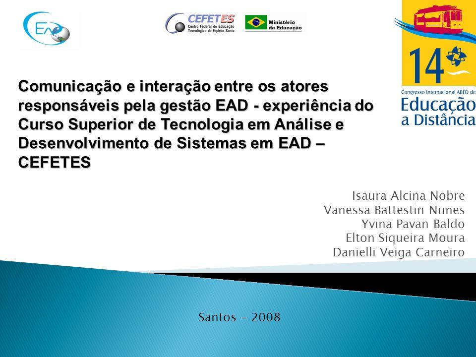 Comunicação e interação entre os atores responsáveis pela gestão EAD - experiência do Curso Superior de Tecnologia em Análise e Desenvolvimento de Sistemas em EAD – CEFETES