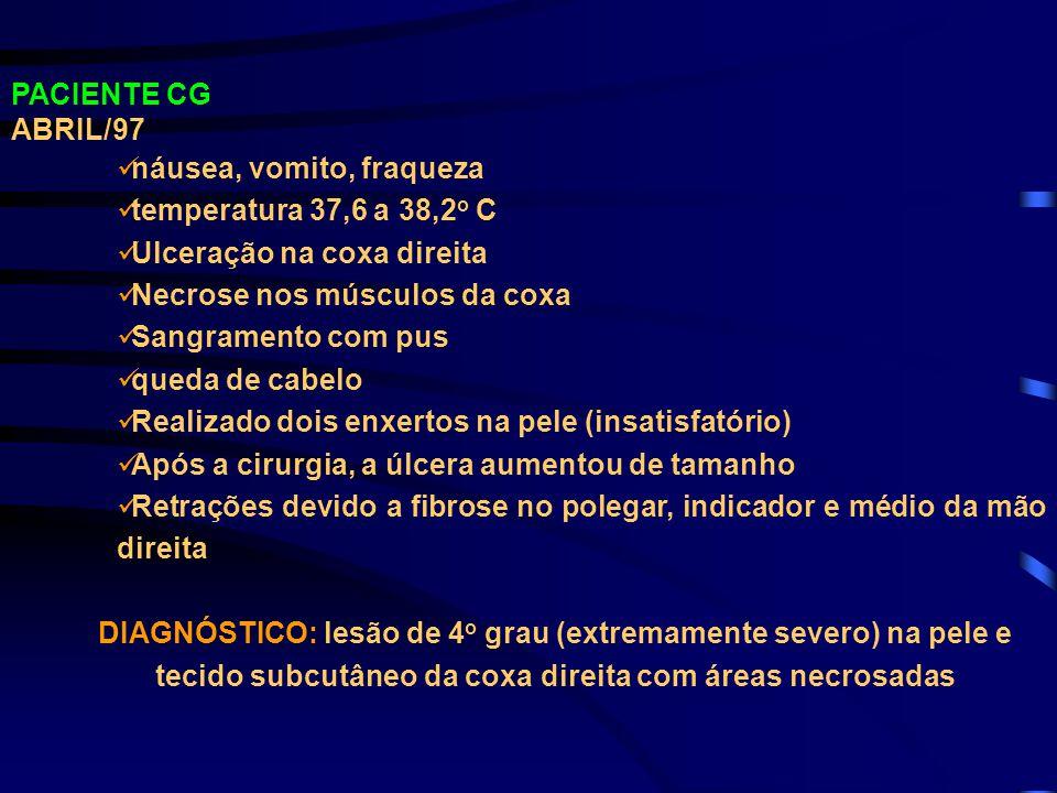 PACIENTE CG ABRIL/97. náusea, vomito, fraqueza. temperatura 37,6 a 38,2o C. Ulceração na coxa direita.