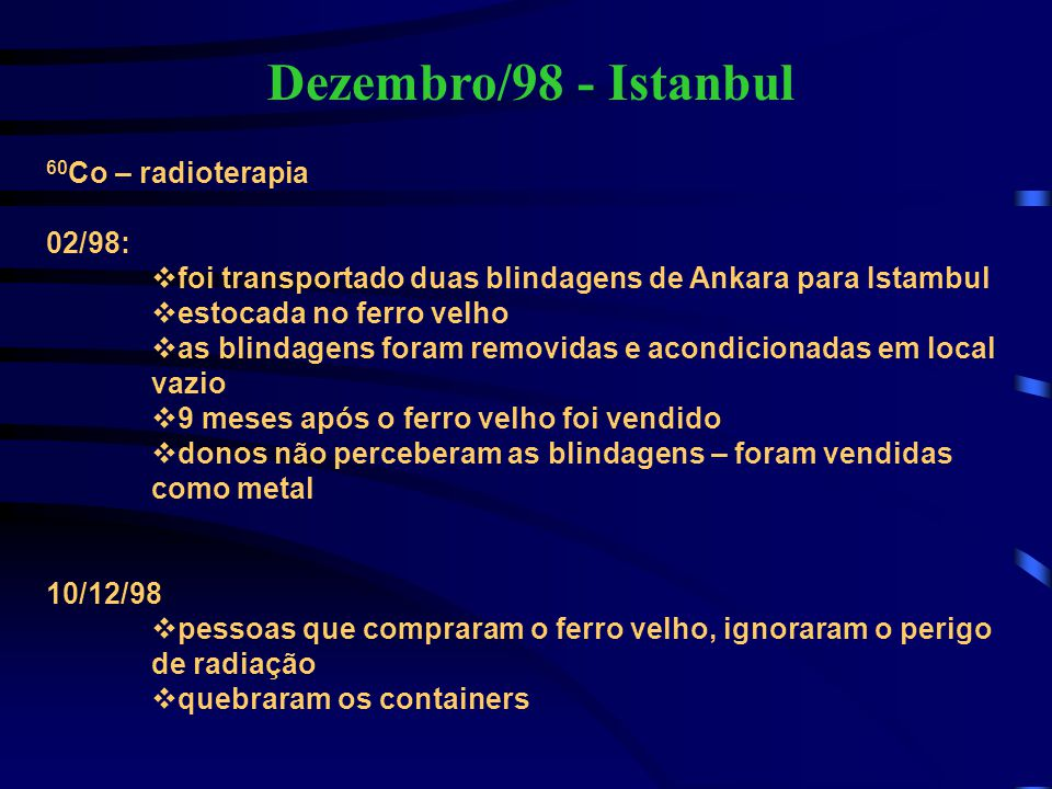 Dezembro/98 - Istanbul 60Co – radioterapia 02/98: