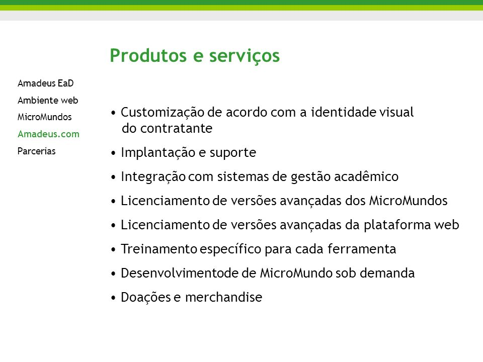 Produtos e serviços Customização de acordo com a identidade visual do contratante. Implantação e suporte.