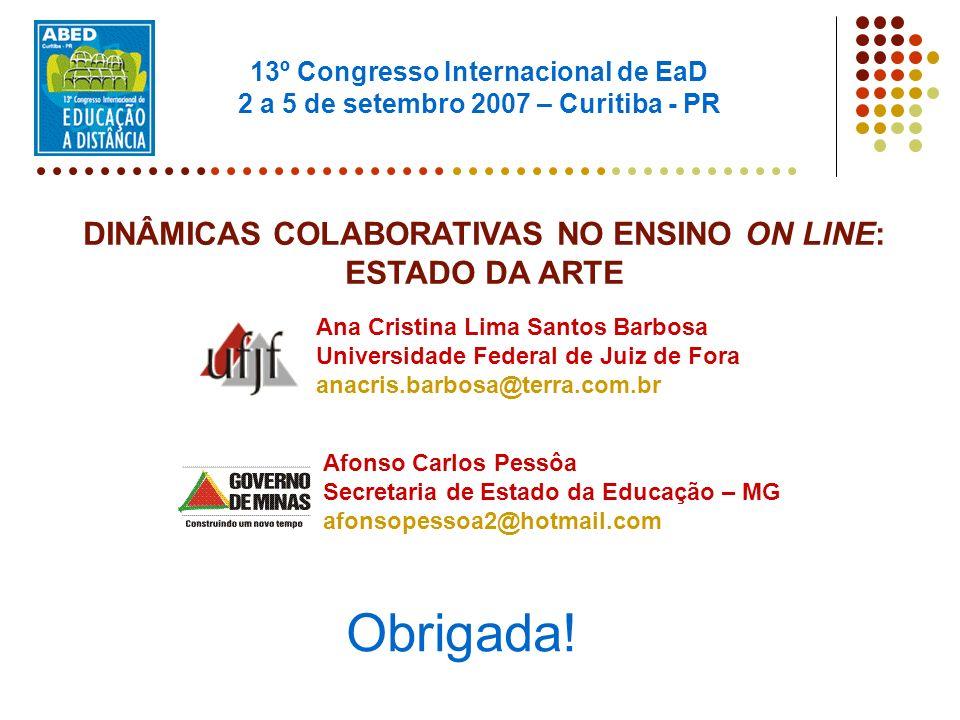 Obrigada! DINÂMICAS COLABORATIVAS NO ENSINO ON LINE: ESTADO DA ARTE