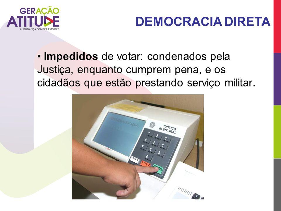 DEMOCRACIA DIRETA Impedidos de votar: condenados pela Justiça, enquanto cumprem pena, e os cidadãos que estão prestando serviço militar.