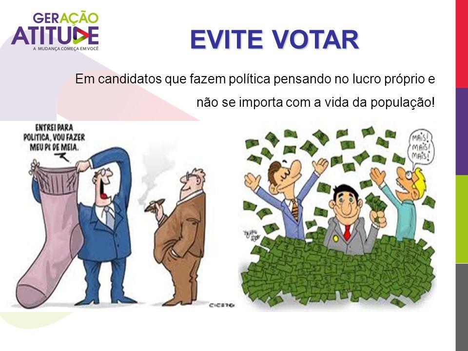 EVITE VOTAR Em candidatos que fazem política pensando no lucro próprio e.