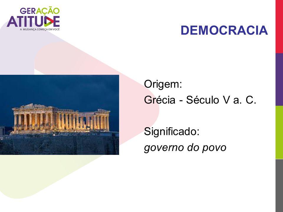DEMOCRACIA Origem: Grécia - Século V a. C. Significado: