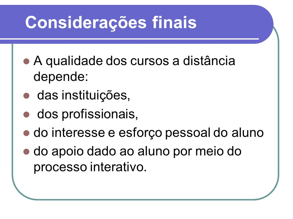Considerações finais A qualidade dos cursos a distância depende: