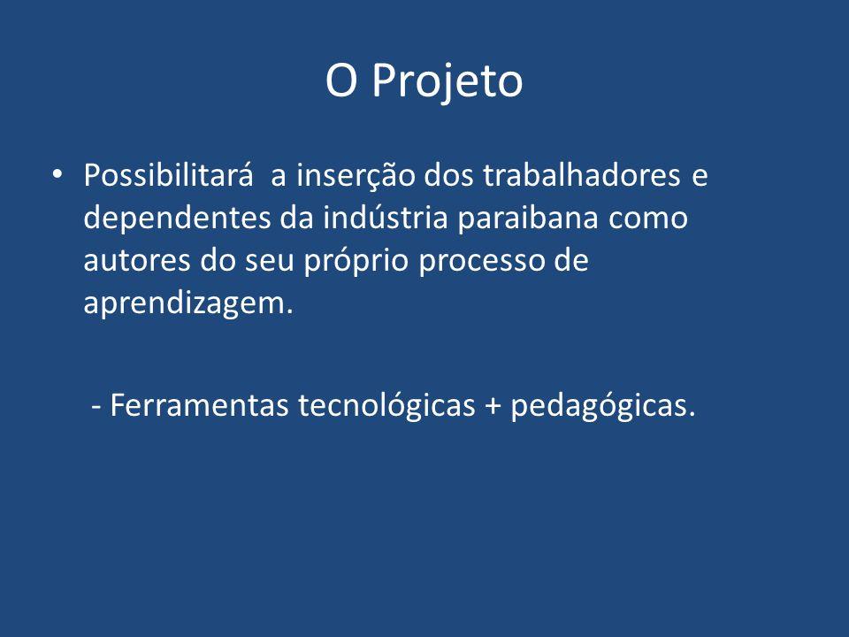 O Projeto Possibilitará a inserção dos trabalhadores e dependentes da indústria paraibana como autores do seu próprio processo de aprendizagem.