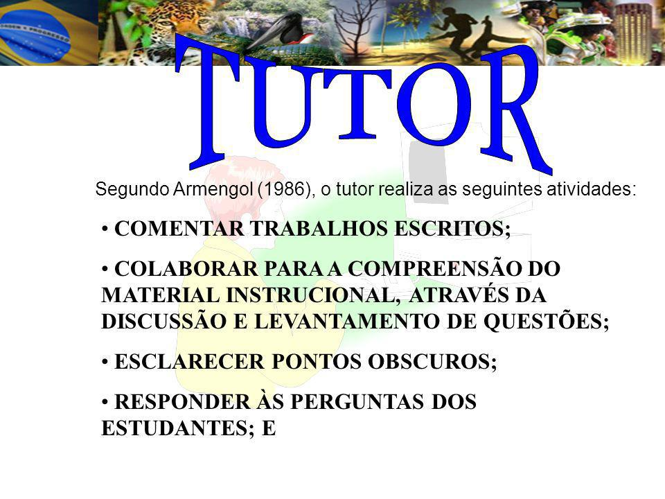 Segundo Armengol (1986), o tutor realiza as seguintes atividades: