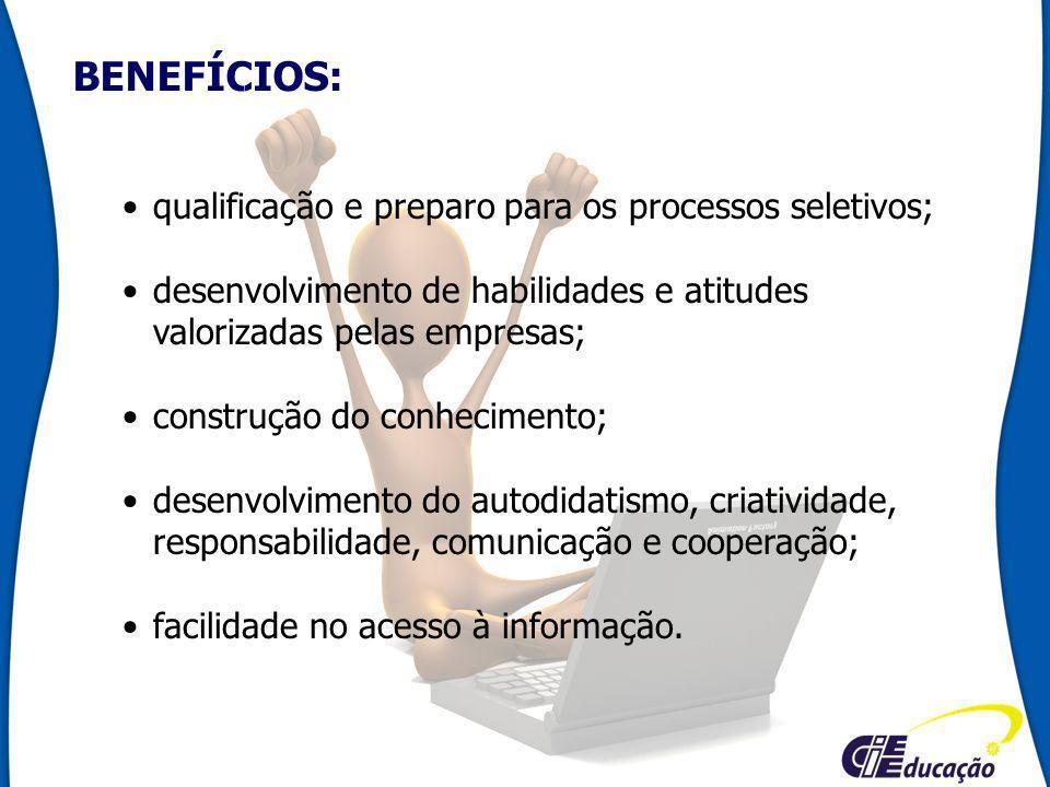 BENEFÍCIOS: qualificação e preparo para os processos seletivos;
