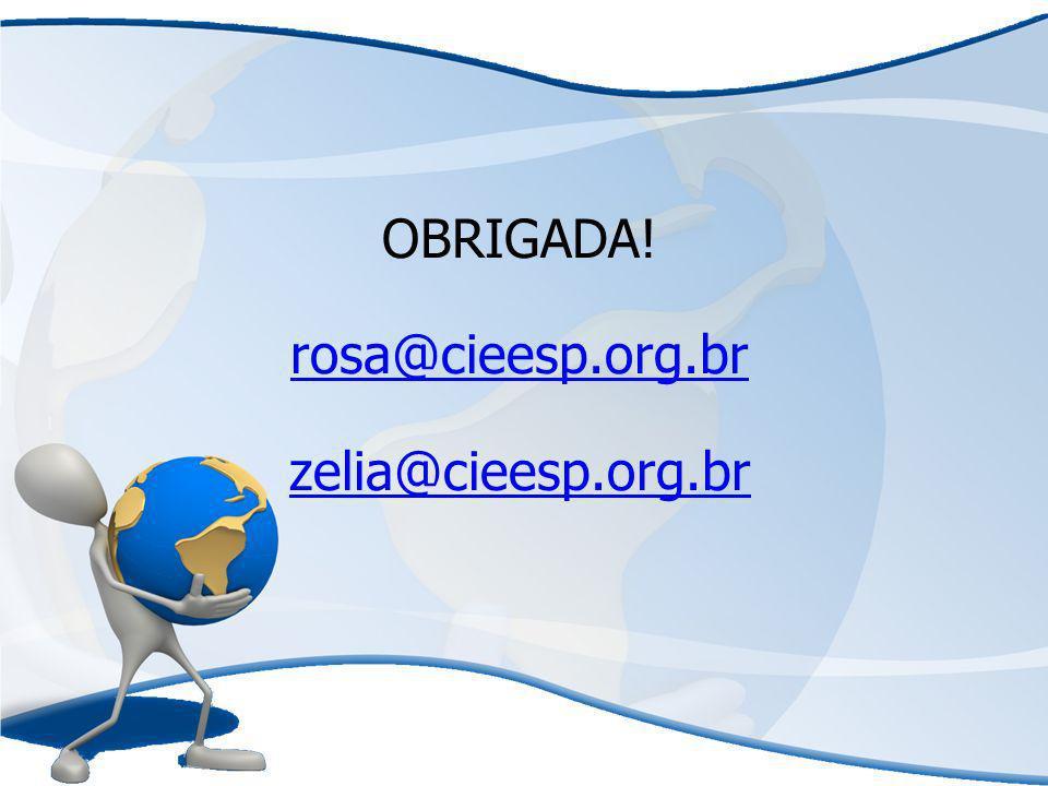 OBRIGADA! rosa@cieesp.org.br zelia@cieesp.org.br