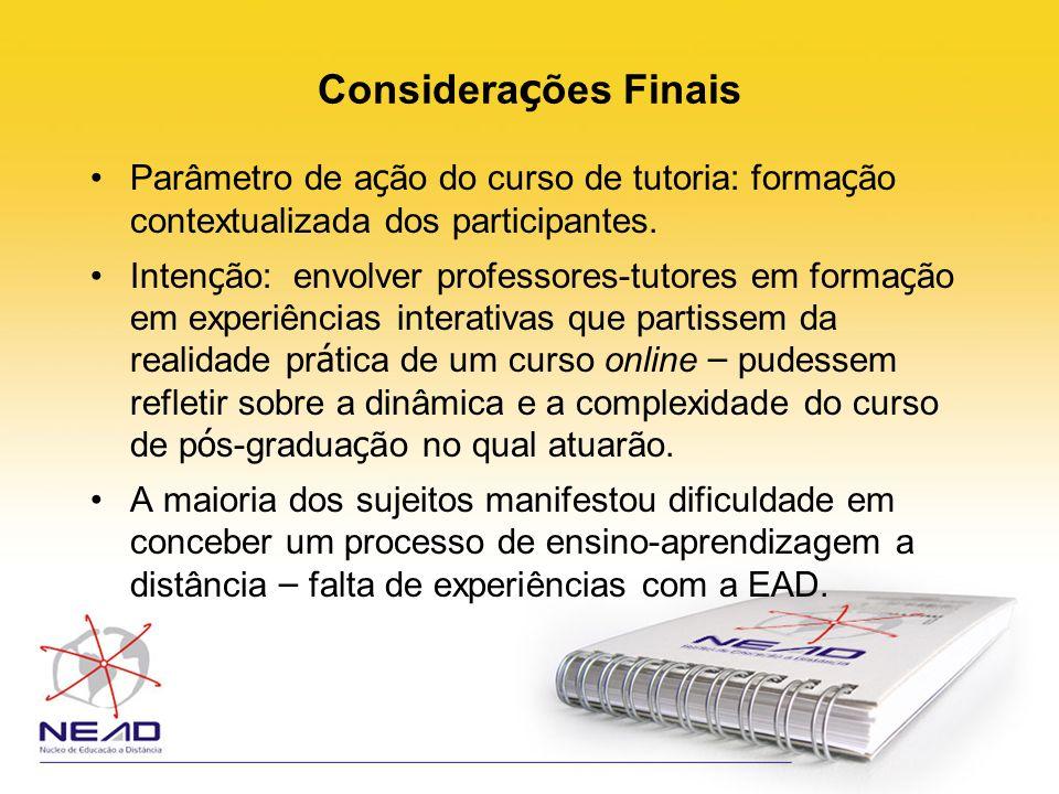 Considerações Finais Parâmetro de ação do curso de tutoria: formação contextualizada dos participantes.