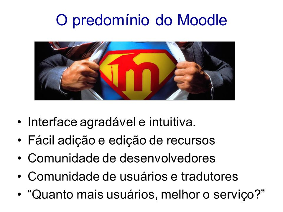 O predomínio do Moodle Interface agradável e intuitiva.