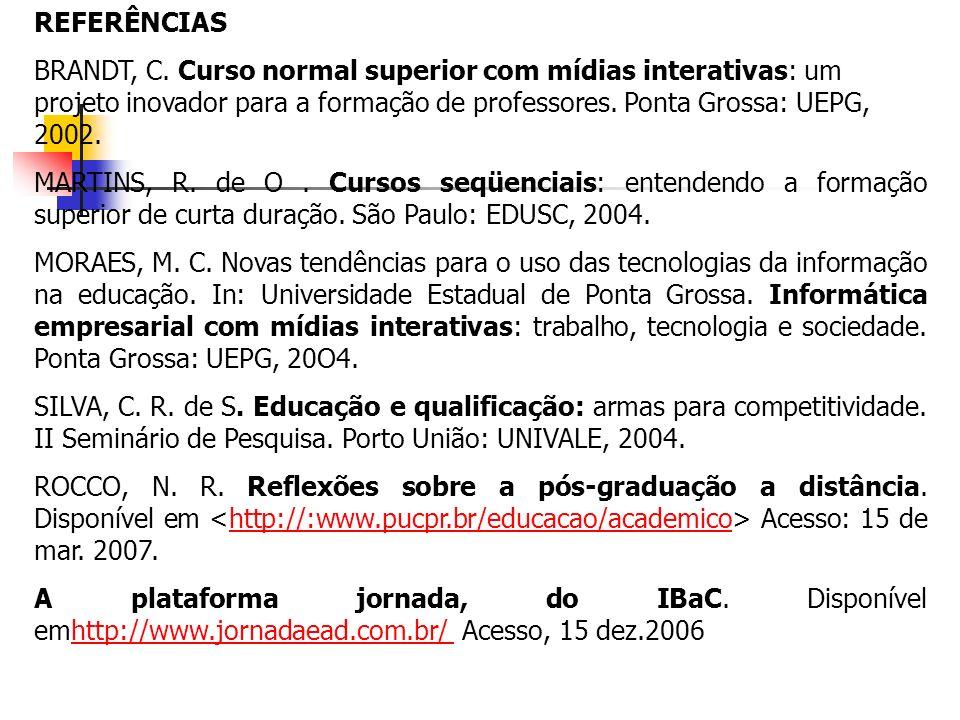 REFERÊNCIAS BRANDT, C. Curso normal superior com mídias interativas: um projeto inovador para a formação de professores. Ponta Grossa: UEPG, 2002.
