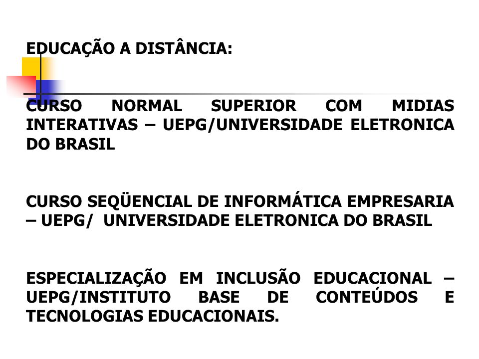 EDUCAÇÃO A DISTÂNCIA: CURSO NORMAL SUPERIOR COM MIDIAS INTERATIVAS – UEPG/UNIVERSIDADE ELETRONICA DO BRASIL.